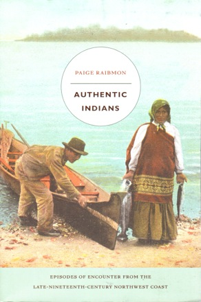 A preview of the cover of Paige Raibmon's 2005 book *Authentic Indians*, which explores the implications of 'authenticity' and its different uses by both Indigenous and non-Indigenous peoples on the northwest coast of north america in the nineteenth century.